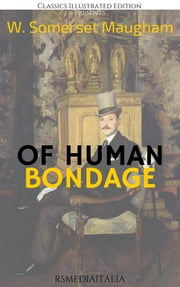 Of Human Bondage (RSMediaItalia Modern Classics Illustrated Edition) ebook by W. Somerset Maugham