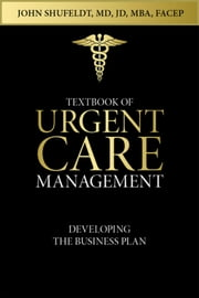 Textbook of Urgent Care Management - Chapter 2, Developing a Business Plan ebook by John Shufeldt
