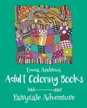 Adult Coloring Books: Fairytale Adventure ebook by Emma Andrews