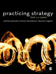 Practicing Strategy - Text and Cases ebook by Dr Duncan Angwin,Dr. Sotirios Paroutis,Loizos Heracleous
