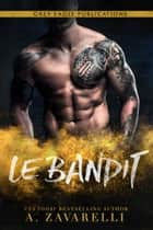Le Bandit - Un roman Gangs de Boston ebook by A. Zavarelli