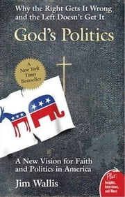 God's Politics - Why the Right Gets It Wrong and the Left Doesn't Get It ebook by Jim Wallis