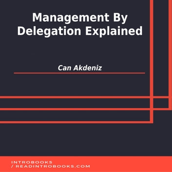 Management By Delegation Explained audiobook by Can Akdeniz,Introbooks Team