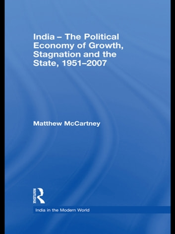 India - The Political Economy of Growth, Stagnation and the State, 1951-2007 ebook by Matthew McCartney
