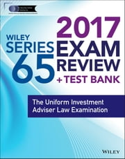 Wiley FINRA Series 65 Exam Review 2017 - The Uniform Investment Adviser Law Examination ebook by Wiley