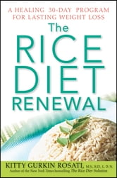 The Rice Diet Renewal - A Healing 30-Day Program for Lasting Weight Loss ebook by Kitty Gurkin Rosati