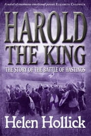 Harold the King - The Story of the Battle of Hastings ebook by Helen Hollick