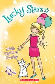 Lucky Stars #4: Wish Upon a Party ebook by Phoebe Bright