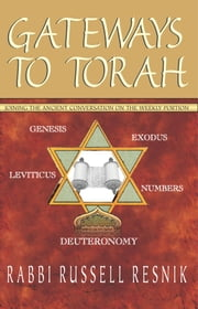 Gateways to Torah - Joining the Ancient Conversation on the Weekly Portion ebook by Rabbi Russell Resnik