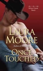 Once Touched - A Silver Creek Novel ebook by Laura Moore