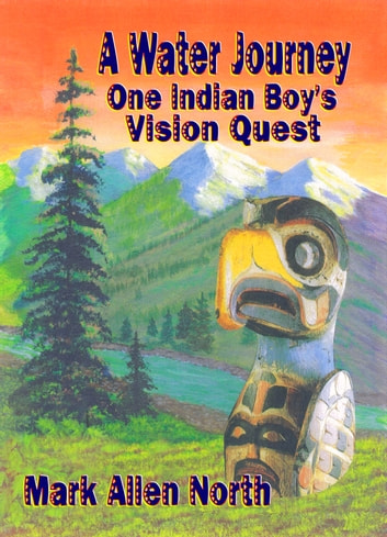 A Water Journey - One Indian Boy's Vision Quest ebook by Mark Allen North