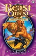 Trillion. Il Leone Tricefalo - Beast Quest [vol. 12] ebook by Adam Blade, David Wyatt, Laura Serra