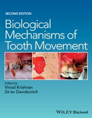 Biological Mechanisms of Tooth Movement ebook by Vinod Krishnan,Ze'ev Davidovitch