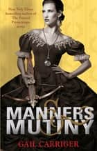 Manners and Mutiny - Number 4 in series ebook by Gail Carriger