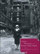 Urban Planning and the British New Right ebook by Philip Allmendinger, Huw Thomas
