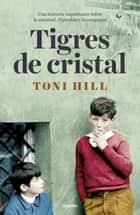 Tigres de cristal ebook by Toni Hill