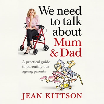 We Need to Talk About Mum & Dad - A practical guide to parenting our ageing parents audiobook by Jean Kittson