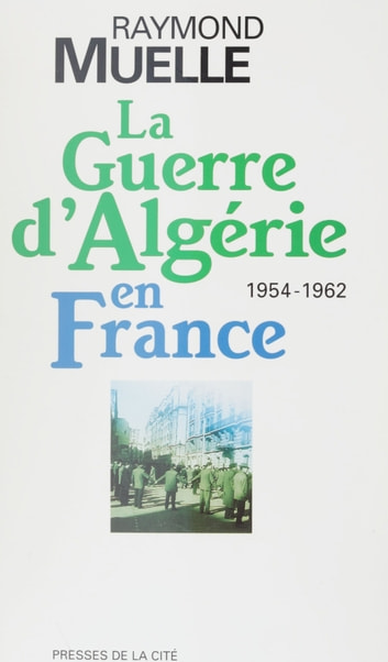 La guerre d'Algérie en France - 1954-1962 ebook by Raymond Muelle