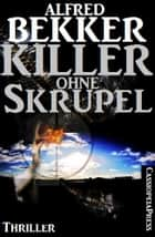 Killer ohne Skrupel: Thriller eBook by Alfred Bekker