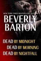 Beverly Barton Bundle: Dead By Midnight, Dead By Morning, & Dead by Nightfall ebook by Beverly Barton