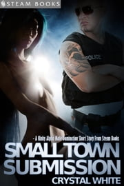 Small Town Submission - A Kinky Alpha Male Domination Short Story From Steam Books ebook by Crystal White,Steam Books