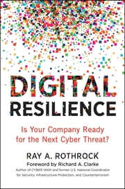 Digital Resilience - Is Your Company Ready for the Next Cyber Threat? ebook by Ray Rothrock, Richard A. Clarke