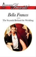 The Scandal Behind the Wedding ebook by Bella Frances