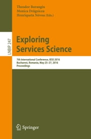 Exploring Services Science - 7th International Conference, IESS 2016, Bucharest, Romania, May 25-27, 2016, Proceedings ebook by Theodor Borangiu,Monica Dragoicea,Henriqueta Nóvoa
