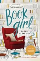 Book Girl - A Journey through the Treasures and Transforming Power of a Reading Life ebook by Sarah Clarkson, Sally Clarkson