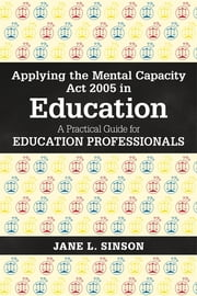 Applying the Mental Capacity Act 2005 in Education - A Practical Guide for Education Professionals ebook by Kobo.Web.Store.Products.Fields.ContributorFieldViewModel