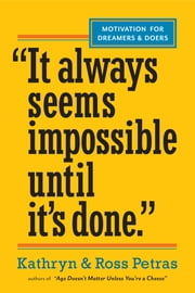 """It Always Seems Impossible Until It's Done."" - Motivation for Dreamers & Doers ebook by Kathryn Petras,Ross Petras"