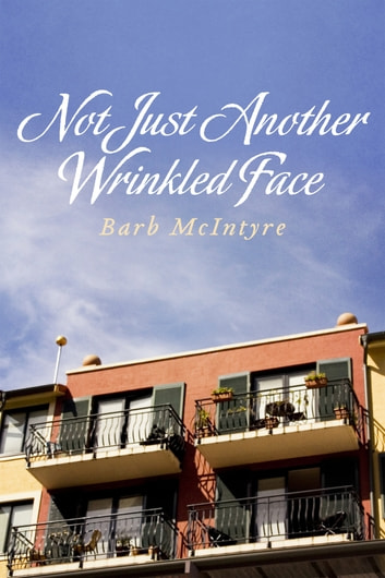 Not Just Another Wrinkled Face ebook by Barb McIntyre