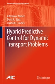 Hybrid Predictive Control for Dynamic Transport Problems ebook by Alfredo Nunez,Doris Saez,Cristián E. Cortés