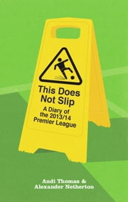 This Does Not Slip - A Diary of the 2013/14 Premier League ebook by Andi Thomas,Alexander Netherton
