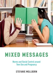 Mixed Messages - Norms and Social Control around Teen Sex and Pregnancy ebook by Kobo.Web.Store.Products.Fields.ContributorFieldViewModel