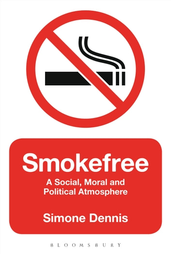 Smokefree - A Social, Moral and Political Atmosphere ebook by Dr Simone Dennis