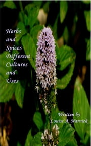 Herbs and Spices Different Cultures and Uses ebook by Louise Narvick