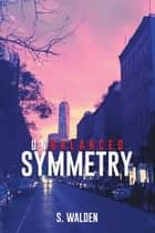 Unbalanced Symmetry ebook by S. Walden