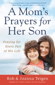 A Mom's Prayers for Her Son - Praying for Every Part of His Life ebook by Rob Teigen,Joanna Teigen
