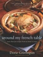 Around My French Table ebook by Dorie Greenspan,Alan Richardson