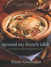 Around My French Table - More Than 300 Recipes from My Home to Yours ebook by Dorie Greenspan,Alan Richardson