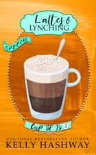 Lattes and Lynching (Cup of Jo 4) ebook by Kelly Hashway