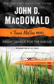 Bright Orange for the Shroud - A Travis McGee Novel ebook by John D. MacDonald,Lee Child