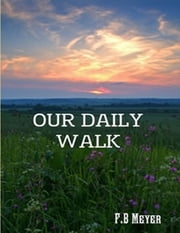 Our Daily Walk ebook by F.B Meyer