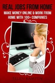 Real Jobs from Home: Make Money Online & Work from Home with 100+ Companies ebook by Ellen Kampen