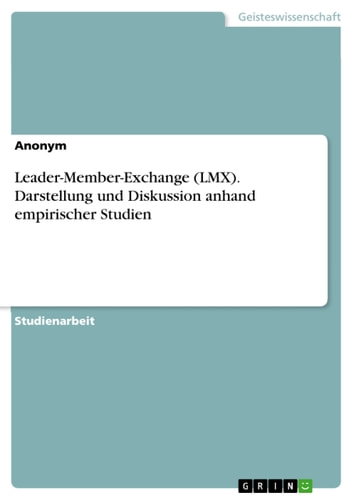 Leader-Member-Exchange (LMX). Darstellung und Diskussion anhand empirischer Studien ebook by Anonym