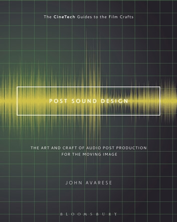 Post Sound Design - The Art and Craft of Audio Post Production for the Moving Image ebook by John Avarese
