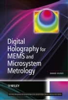 Digital Holography for MEMS and Microsystem Metrology ebook by Anand Asundi