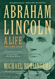 Abraham Lincoln - A Life ebook by Michael Burlingame