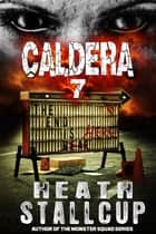 Caldera Book 7: The End Is Here ebook by Heath Stallcup